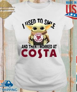 Baby Yoda I used to smile and then I worked at Costa s Ladies trang