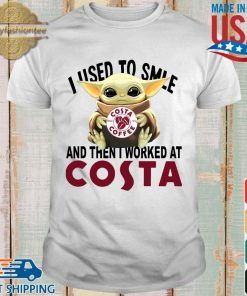 Baby Yoda I used to smile and then I worked at Costa shirt