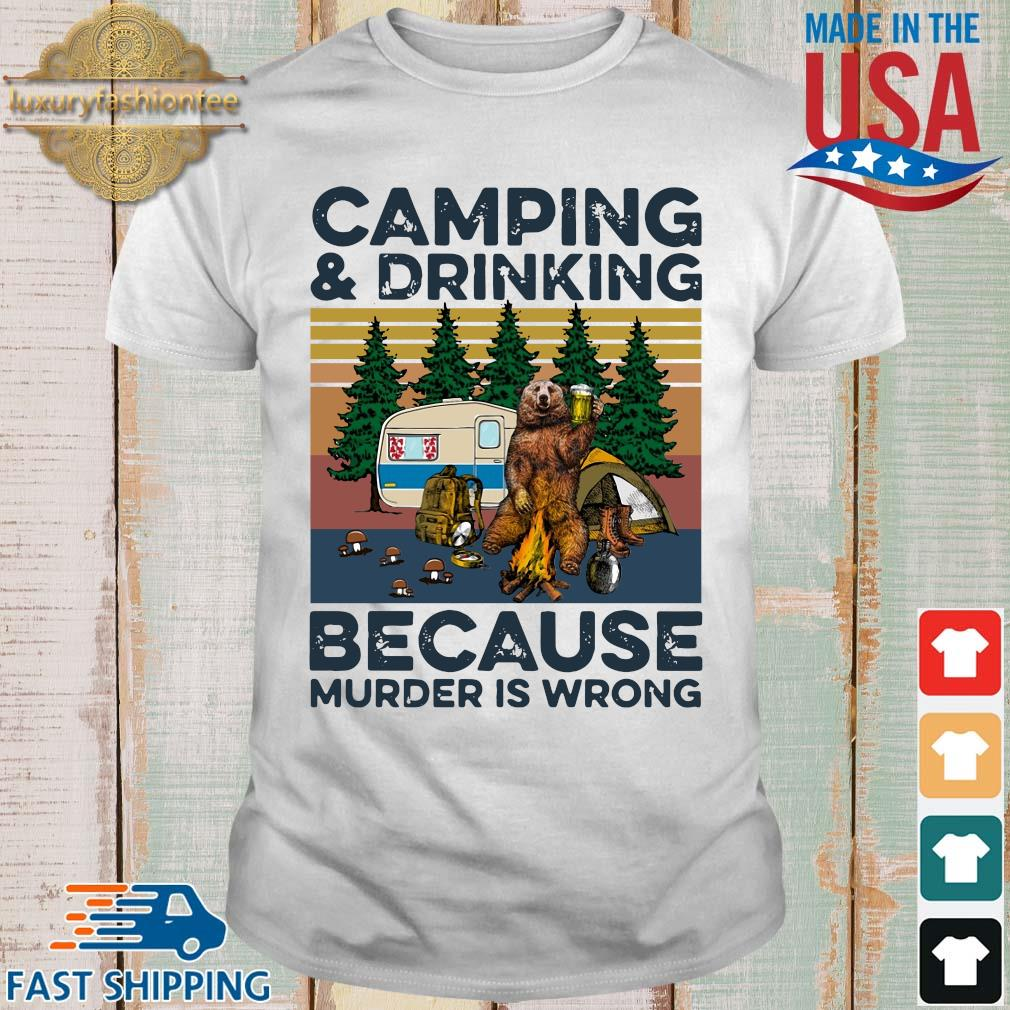 Bear camping and drinking because murder is wrong vintage shirt