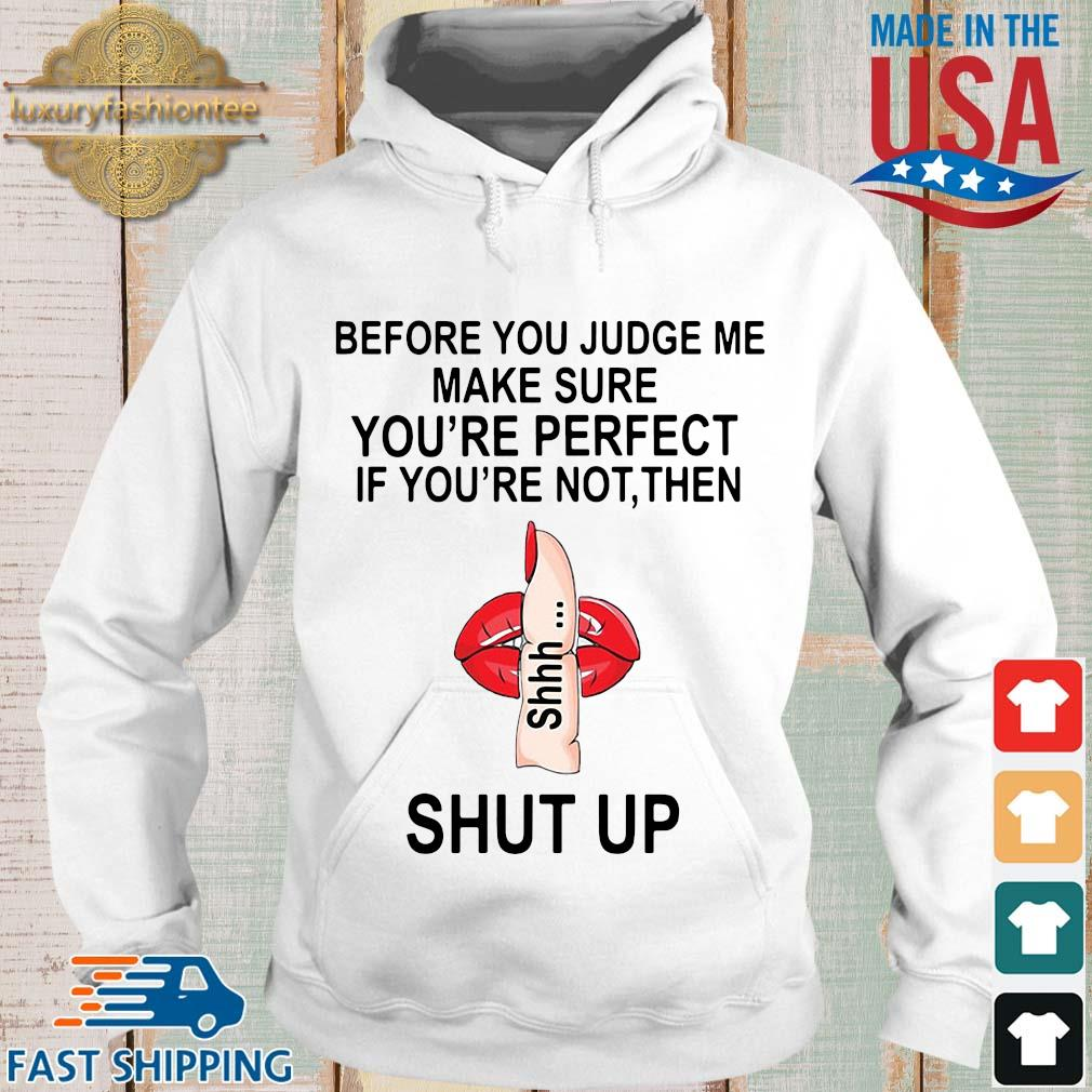 Before you judge me make sure you're perfect if your're not then shut up tee s Hoodie trang
