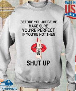 Before you judge me make sure you're perfect if your're not then shut up tee s Sweater trang