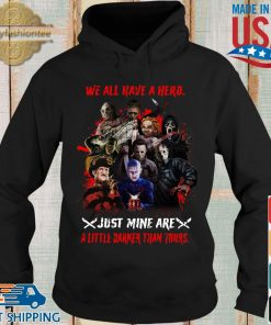 Halloween we all have a hero just mine are a little darker than yours s Hoodie den