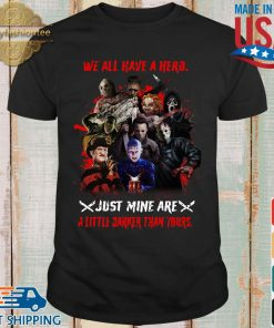 Halloween we all have a hero just mine are a little darker than yours shirt