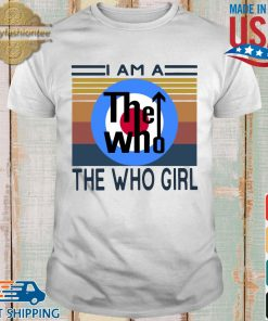 I am a the who girl vintage shirt