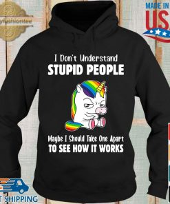 Lgbt unicorn I don't understand stupid people maybe I should take one apart to see how it works s Hoodie den