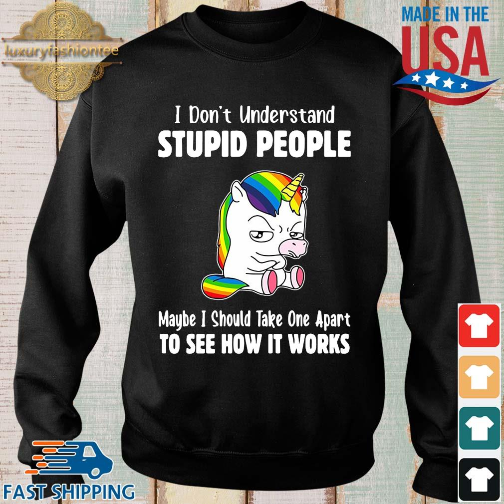 Lgbt unicorn I don't understand stupid people maybe I should take one apart to see how it works s Sweater den