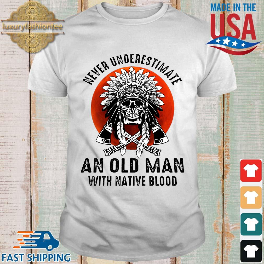 Skull never underestimate an old man with native blood sunset shirt
