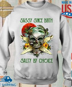Weed Skull sassy since birth salty by choice sunset s Sweater trang