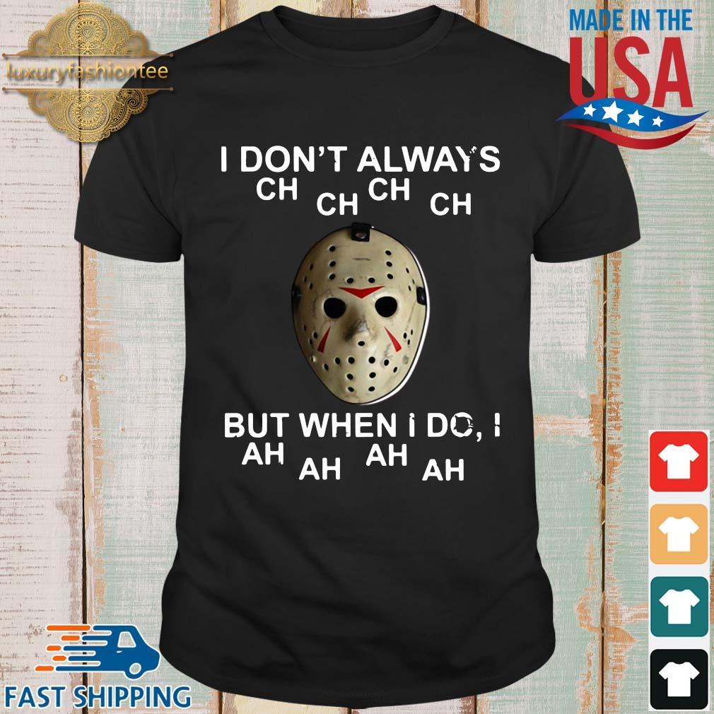 Jason Voorhees I don't always ch ch ch ch but when I do I ah ah ah ah shirt
