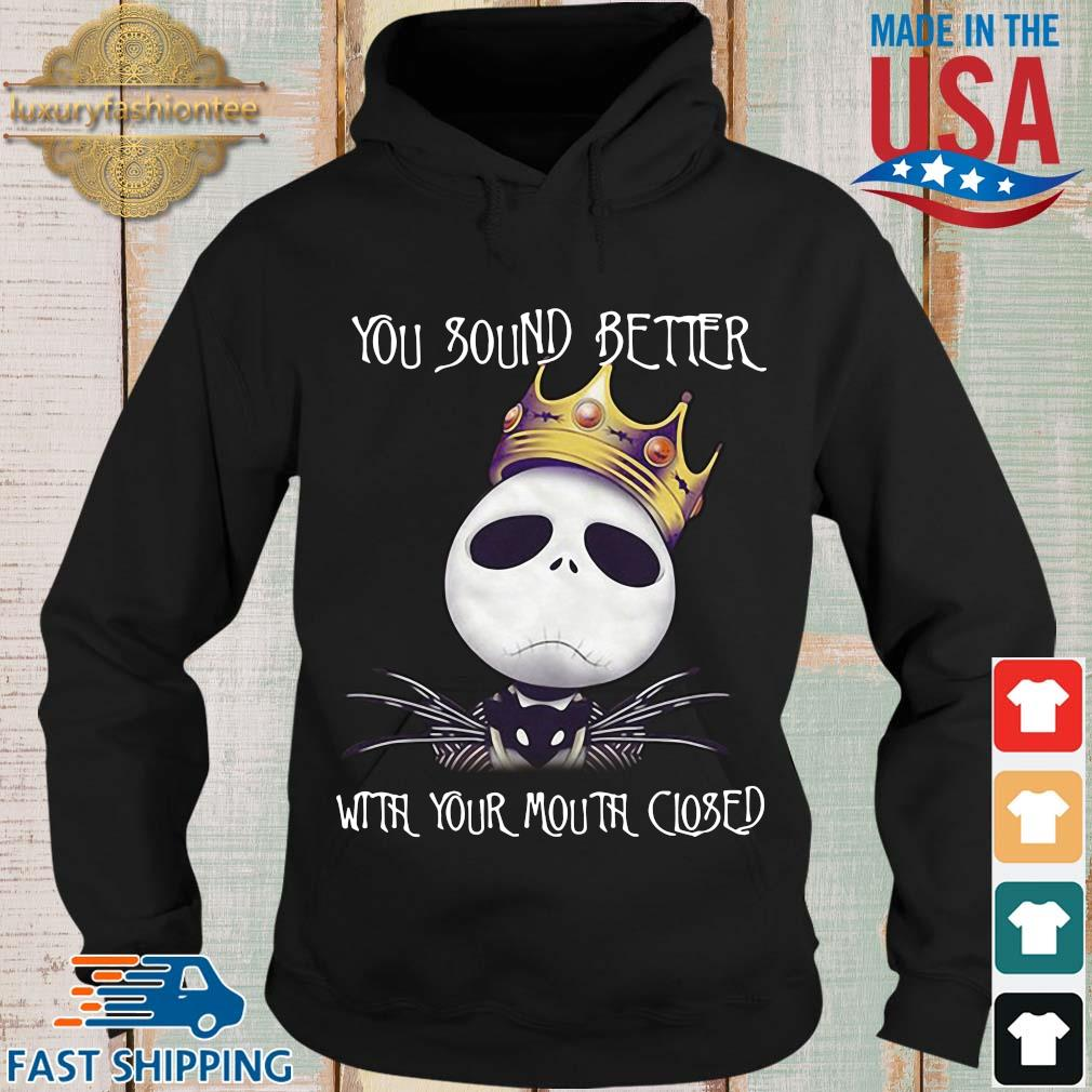 King Jack Skellington you sound better with your mouth closed s Hoodie den