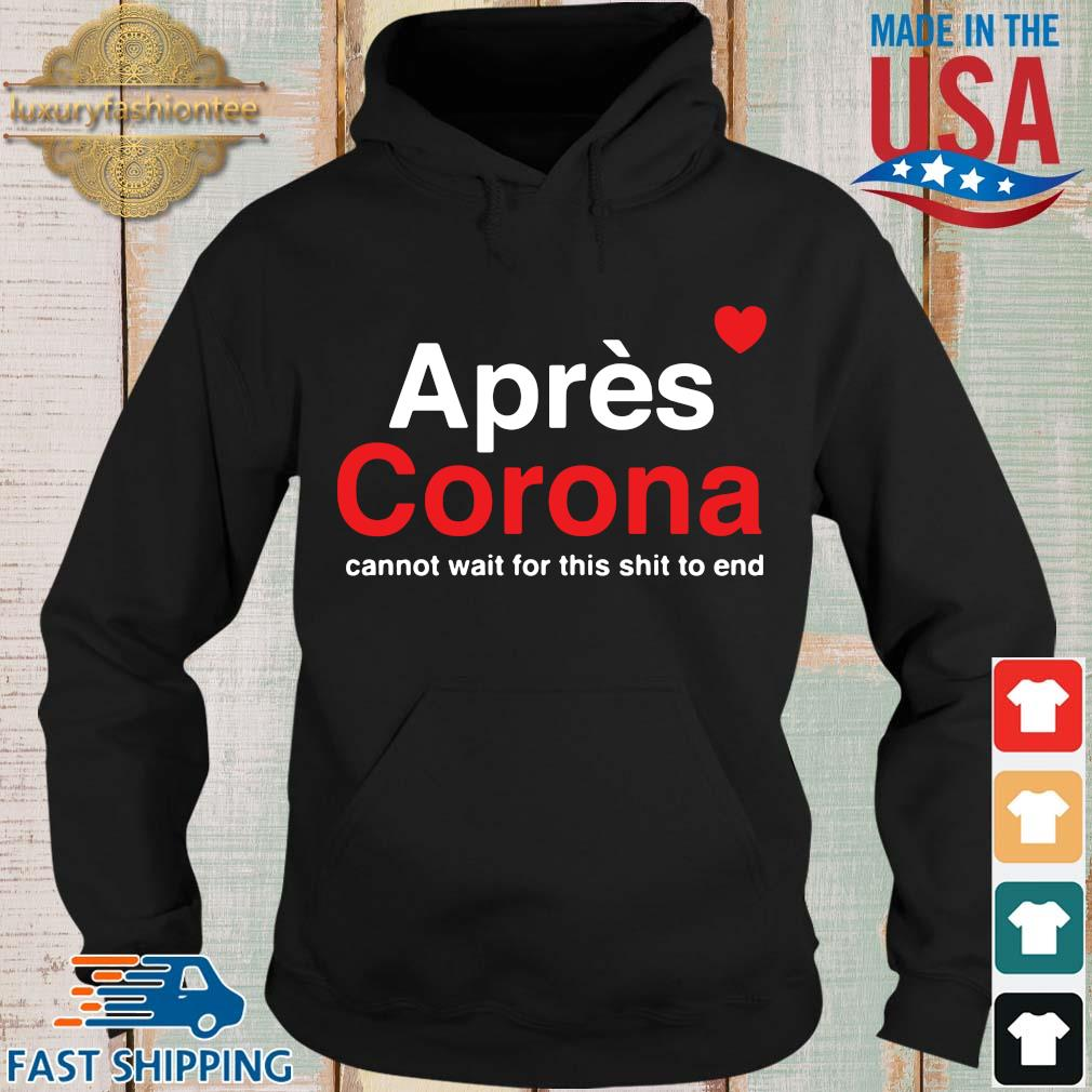 Apres corona cannot wait for this shit to end s Hoodie den