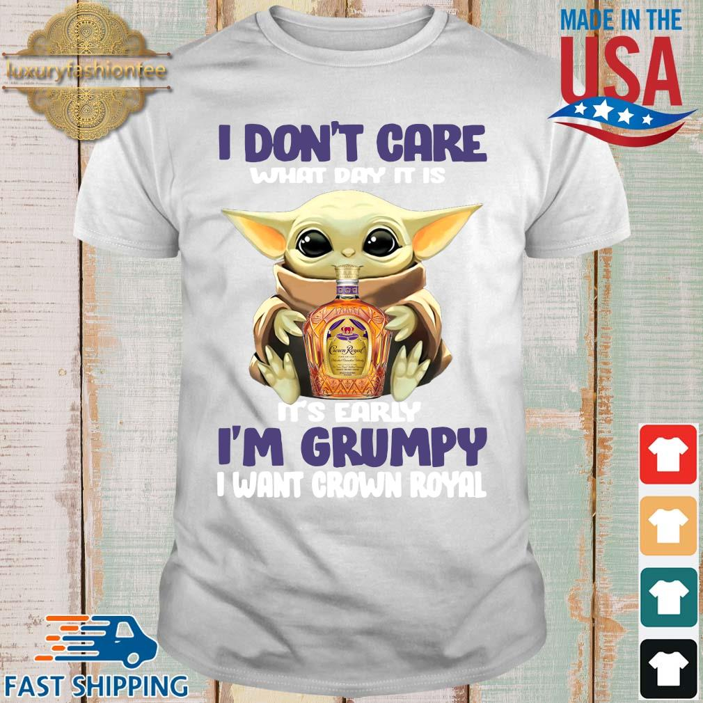 Baby Yoda I don't care what day it is it's early I'm Grumpy I want Crown Royal shirt