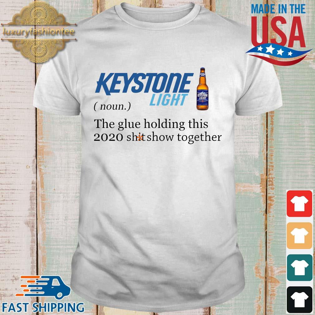 Keystone Light the glue holding this 2020 shitshow together shirt