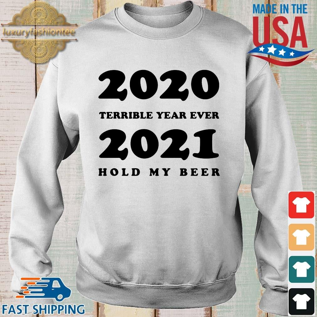 2020 terrible year ever 2021 hold my beer shirt