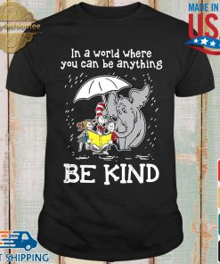 Horton Hears a Who Dr Seuss in a world where you can be anything be kind shirt