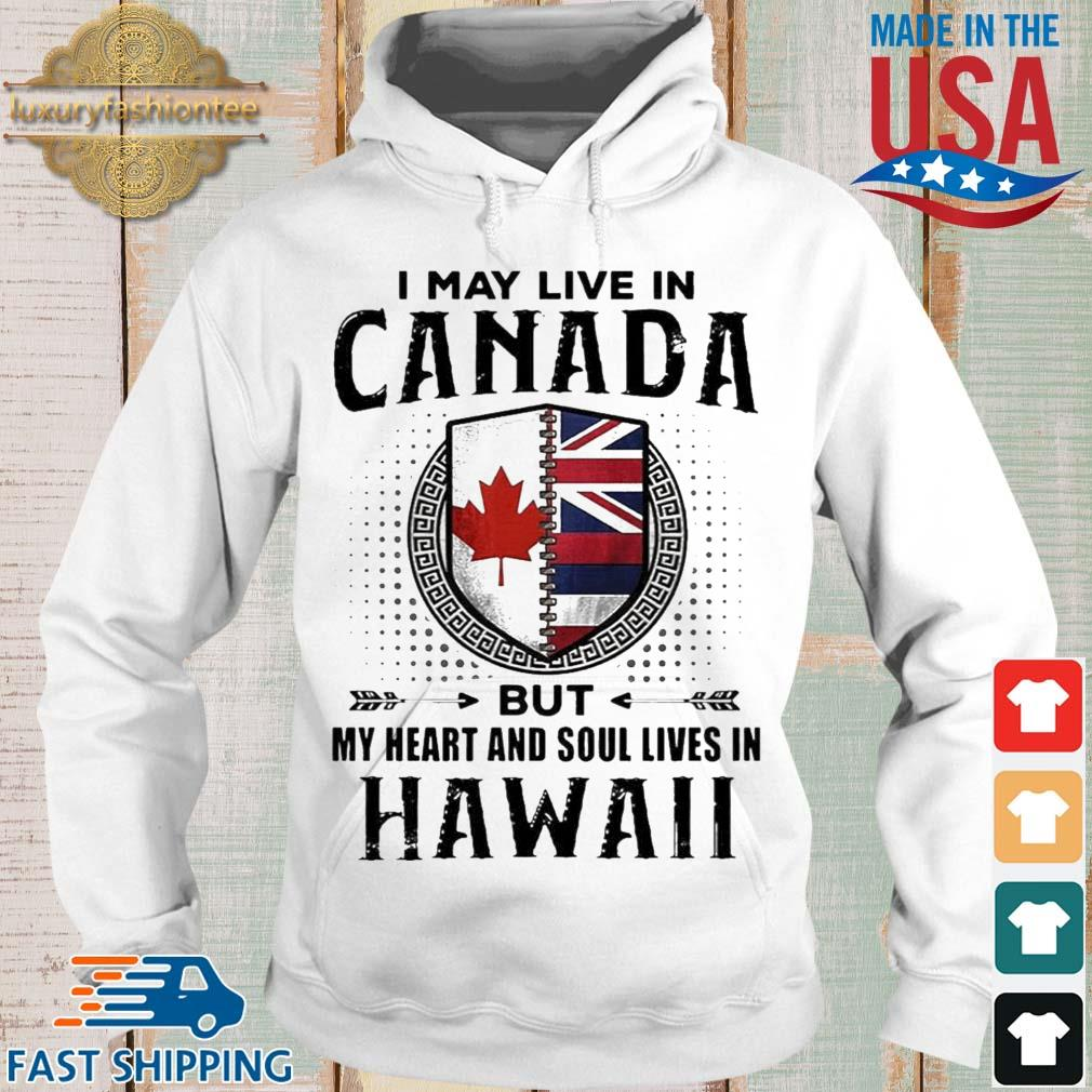 I May Live In Canada But My Heart And Soul Lives In Hawaii Shirt Hoodie trang