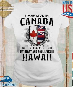 I May Live In Canada But My Heart And Soul Lives In Hawaii Shirt Ladies trang