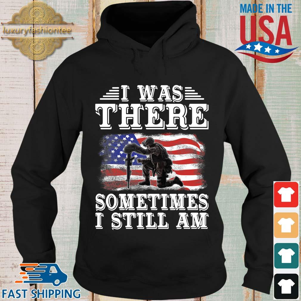 I was there something I still am American flag s Hoodie den
