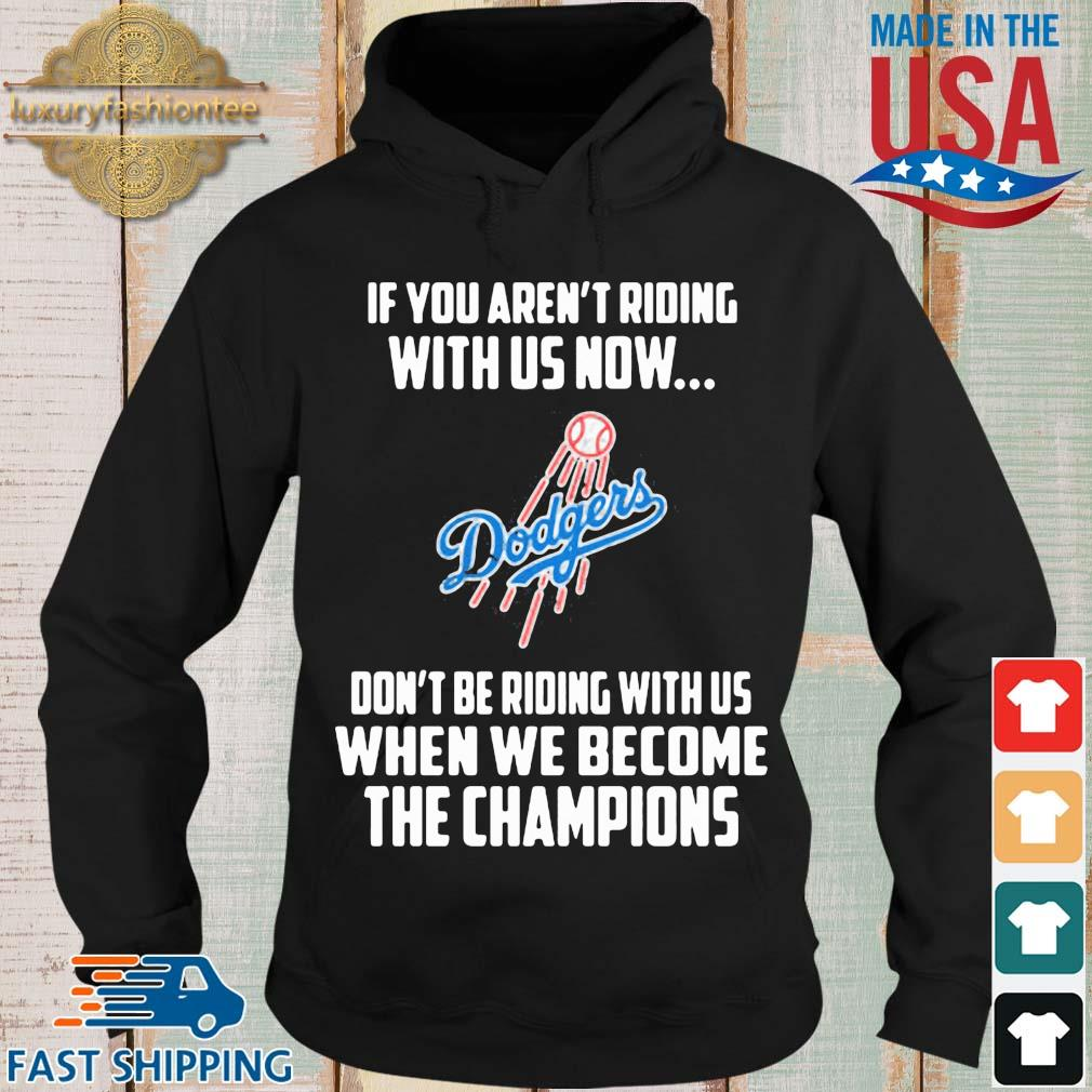 Los Angeles Dodgers If you aren't riding with us now don't be riding with us when be become the Champions s Hoodie den