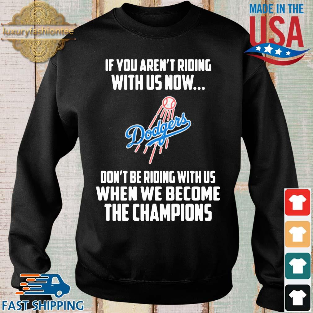 Los Angeles Dodgers If you aren't riding with us now don't be riding with us when be become the Champions s Sweater den