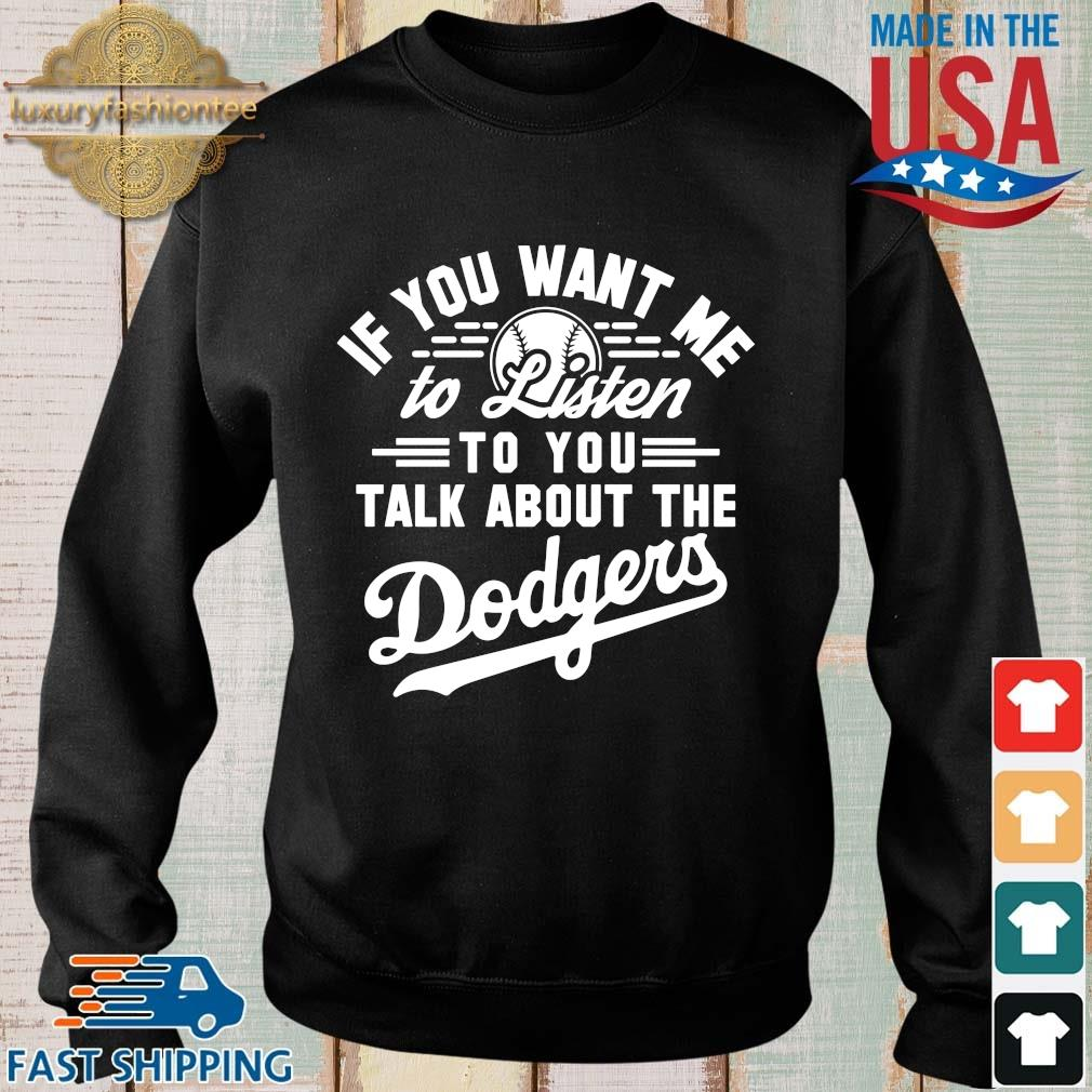 Los Angeles Dodgers if you want Me to listen to you talk about the Dodgers shirt