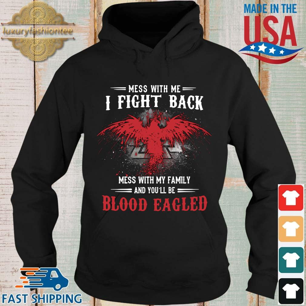 Mess with Me I fight back mess with my family and you'll be blood Eagled s Hoodie