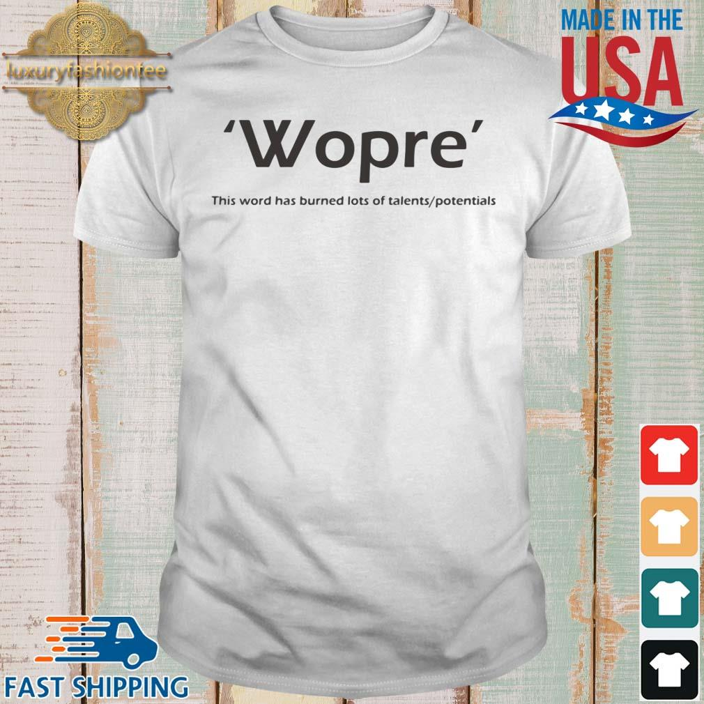 Wopre this word has burned lots of talents potentials shirt