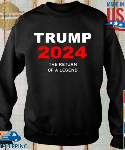 Donald Trump 2024 the return of a legend shirt