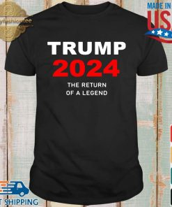 Donald Trump 2024 the return of a legend s shirt