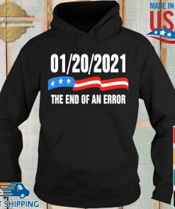 01-20-2021 the end of an error s Hoodie