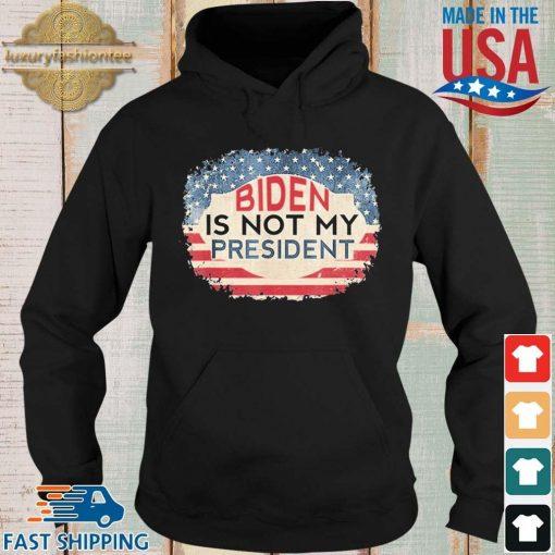 Biden Is Not My President Joe Biden Won Anti Biden Shirt Hoodie