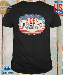 Biden Is Not My President Joe Biden Won Anti Biden Shirt shirt