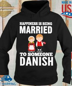 Happiness is being married to someone Danish s Hoodie