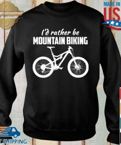 I'd Rather Be Mountain Biking Shirt