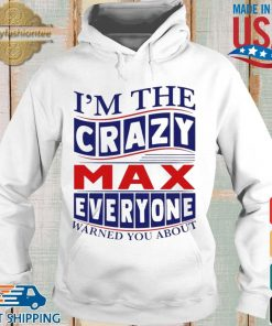 I'm The Crazy Max Everyone Warned You About Shirt Hoodie trang