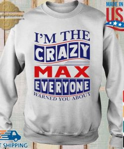 I'm The Crazy Max Everyone Warned You About Shirt