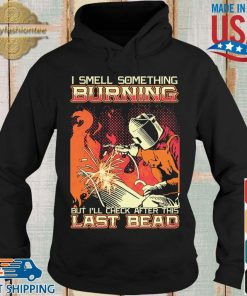 I smell something burning but I'll check after this last bead s Hoodie