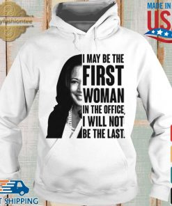 Kamala Harris I May Be The First Woman I The Office I Will Not Be The Last Madam Vice President Shirt Hoodie trang