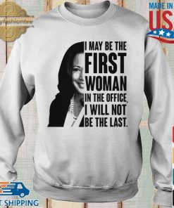 Kamala Harris I May Be The First Woman I The Office I Will Not Be The Last Madam Vice President Shirt