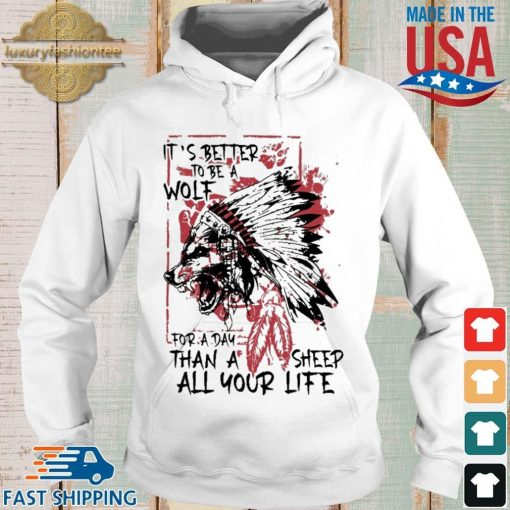 Native it's better to be a wolf for a day than a sheep all your life s Hoodie trang