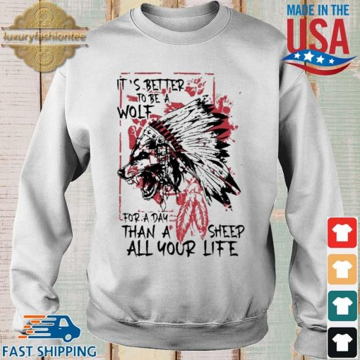 Native it's better to be a wolf for a day than a sheep all your life shirt