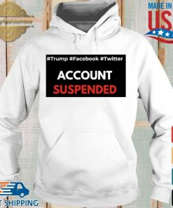 #Trump #Facebook #Twitter Account Suspended T-Shirt Hoodie trang